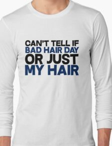 Can't tell if bad hair day or just my hair Long Sleeve T-Shirt
