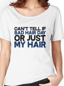 Can't tell if bad hair day or just my hair Women's Relaxed Fit T-Shirt
