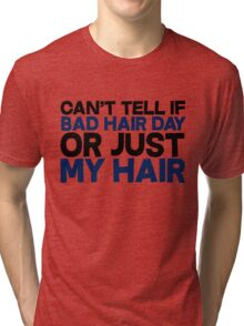 Can't tell if bad hair day or just my hair Tri-blend T-Shirt