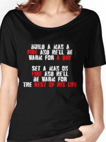 Build a man a fire and hell be warm for a day, Set a man on fire and hell be warm for the rest of his life Women's Relaxed Fit T-Shirt