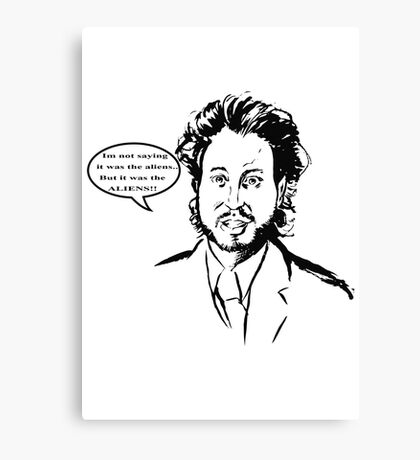 Ancient Aliens - Im Not Saying It Was The Aliens Canvas Print
