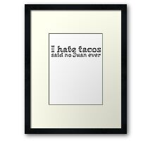 I hate tacos said no Juan ever Framed Print