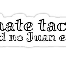 I hate tacos said no Juan ever Sticker