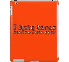 I hate tacos said no Juan ever iPad Case/Skin