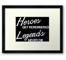 Heroes Get Remembered Framed Print
