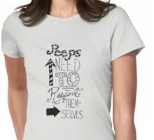 Peeps Need To Respect Themselves  Womens Fitted T-Shirt