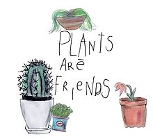 Plants Are Friends by saoirse-designs