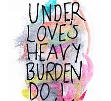 Under Loves Heavy Burden Do I Sink by saoirse-designs