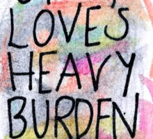 Under Loves Heavy Burden Do I Sink Sticker