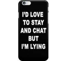 """I'd love to stay and chat, but I'm lying"" iPhone Case/Skin"