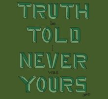 Truth Be Told I Never Was Yours T-Shirt