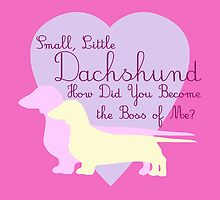 """""""Small, Little Dachshund How Did You Become the Boss of Me?"""" Doxie Weenie Dog Pink Purple Girly Girlie Silhouette  by CanisPicta"""