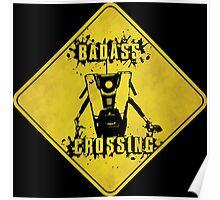 Claptrap Badass Crossing (Worn Sign) Poster