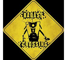Claptrap Badass Crossing (Worn Sign) Photographic Print