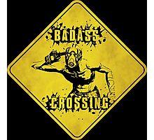 Badass Crossing (Worn Sign) Photographic Print