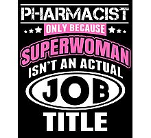 Pharmacist Only Because Supperwoman Isn't An Actual Job Title - Funny Tshirts Photographic Print