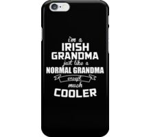 I'm A Irish Grandma Just Like A Normal Grandma Except Much Cooler - Tshirts & Hoodies iPhone Case/Skin