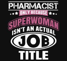 Pharmacist Only Because Super Woman Isn't An Actual Job Title - Custom Tshirts by custom333