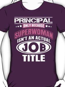 Principal Only Because Super Woman Isn't An Actual Job Title - Custom Tshirts T-Shirt
