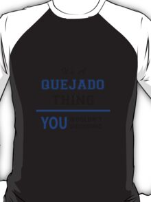 It's a QUEJADO thing, you wouldn't understand !! T-Shirt