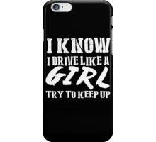 I Know I Drive Like A Girl Try To Keep Up - Custom Tshirts iPhone Case/Skin