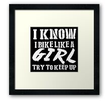 I Know I Bike Like A Girl Try To Keep Up - Tshirts & Hoodies Framed Print