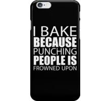 I Bake Because Punching People Is Frowned Upon - Limited Edition Tshirts iPhone Case/Skin
