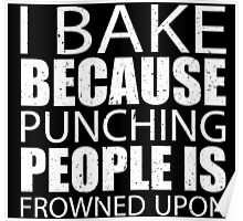 I Bake Because Punching People Is Frowned Upon - Limited Edition Tshirts Poster