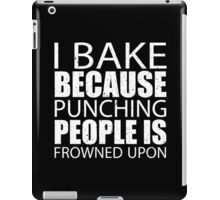 I Bake Because Punching People Is Frowned Upon - TShirts & Hoodies iPad Case/Skin