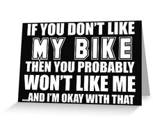 If You Don't Like My Bike Then You Probably Won't Like Me And I'm Okay With That - Tshirts & Hoodies Greeting Card