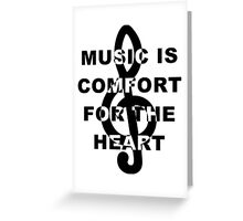 Music is Comfort For The Heart Greeting Card