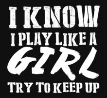 I Know I Play Like A Girl Try To Keep Up - Custom Tshirts by custom333