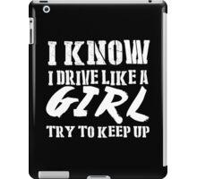 I Know I Drive Like A Girl Try To Keep Up - Custom Tshirts iPad Case/Skin