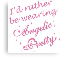 I'd Rather Be Wearing Angelic Pretty Canvas Print
