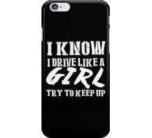 I Know I Drive Like A Girl Try To Keep Up - Tshirts & Hoodies iPhone Case/Skin