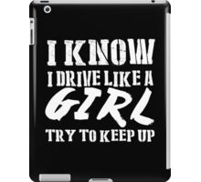 I Know I Drive Like A Girl Try To Keep Up - Tshirts & Hoodies iPad Case/Skin