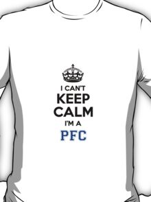 I cant keep calm Im a PFC T-Shirt