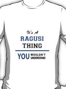 It's a RAGUSI thing, you wouldn't understand !! T-Shirt