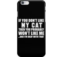 If You Don't Like My Cat Then You Probably Won't Like Me And I'm Okay With That - Tshirts & Hoodies iPhone Case/Skin