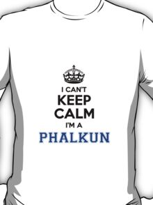 I cant keep calm Im a PHALKUN T-Shirt