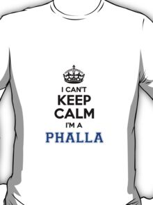 I cant keep calm Im a PHALLA T-Shirt