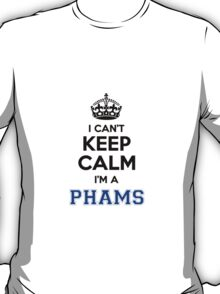 I cant keep calm Im a PHAMS T-Shirt