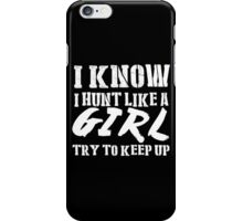 I Know I Hunt Like A Girl Try To Keep Up - Tshirts & Hoodies iPhone Case/Skin