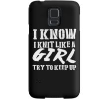 I Know I Knit Like A Girl Try To Keep Up - Tshirts & Hoodies Samsung Galaxy Case/Skin