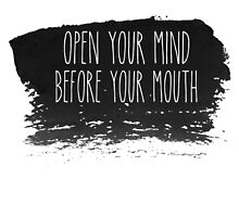 Open your mind before your mouth by Absolute-Rage