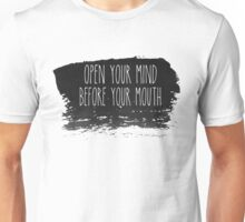 Open your mind before your mouth Unisex T-Shirt