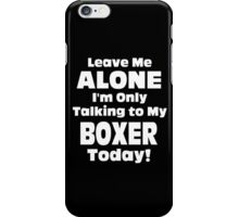 Leave Me Alone I 'm Only Talking To My Boxer Today - Funny Tshirts iPhone Case/Skin