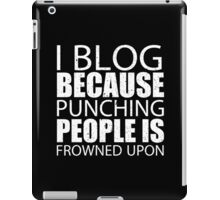 I Blog Because Punching People Is Frowned Upon - Limited Edition Tshirts iPad Case/Skin