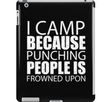 I Camp Because Punching People Is Frowned Upon - Limited Edition Tshirts iPad Case/Skin