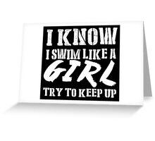 I Know I Swim Like A Girl Try To Keep Up - Tshirts & Hoodies Greeting Card